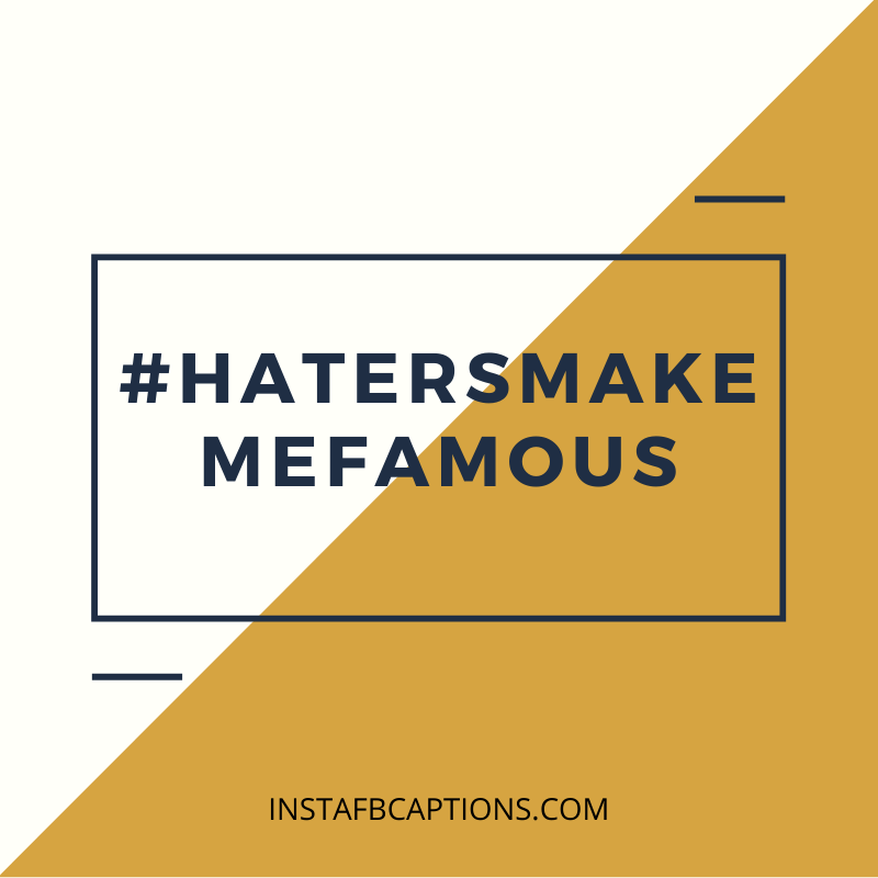 Relevant Hashtags To Use In Posts Aimed At Your Haters  - Relevant Hashtags to Use in Posts Aimed at Your Haters - HATERS Instagram Captions & Quotes in 2021