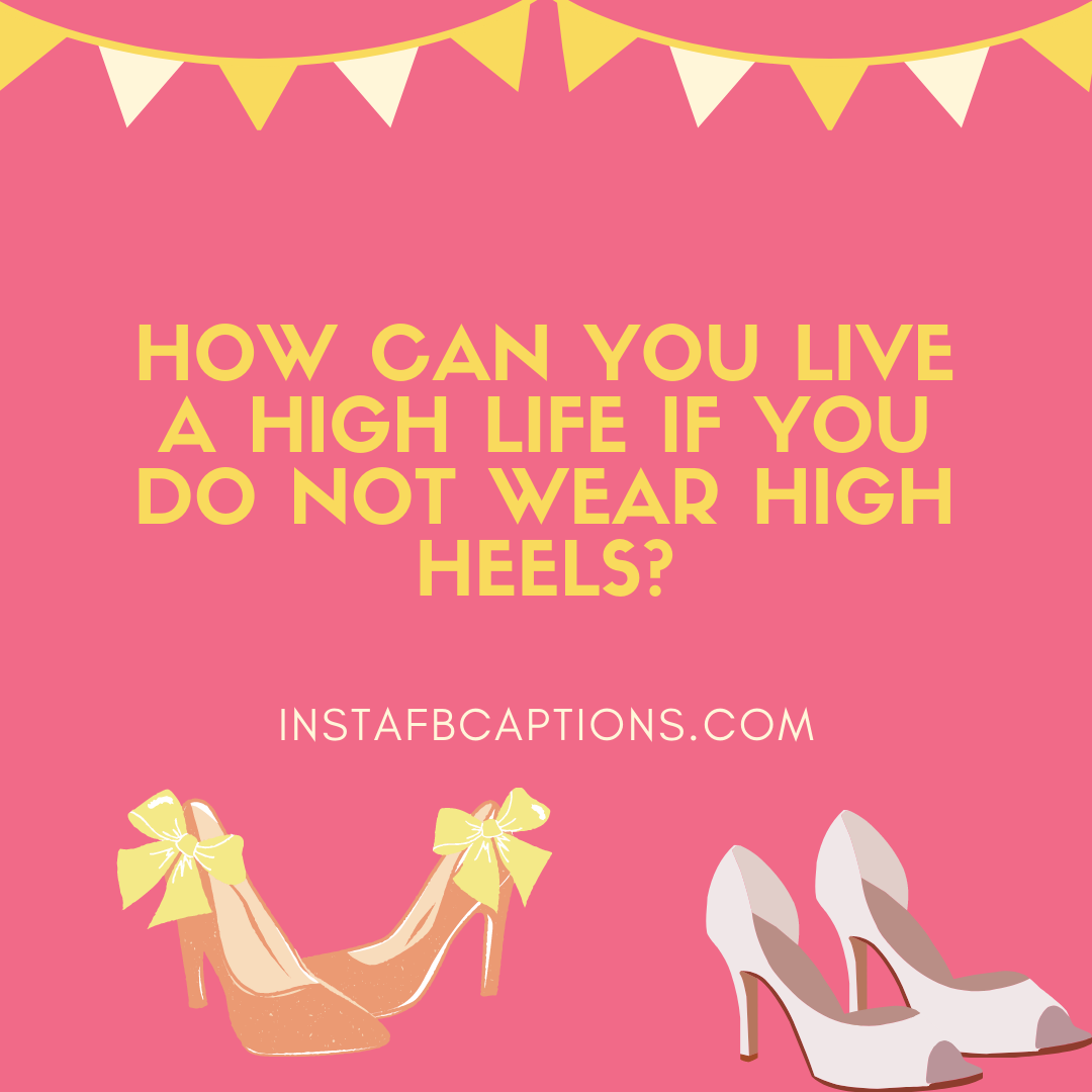 Sassy Captions For High Heels. Who Needs A Heal When You Can Have Heels  - Sassy Captions for High Heels - HIGH HEELS Instagram Captions for Girls Pics in 2021